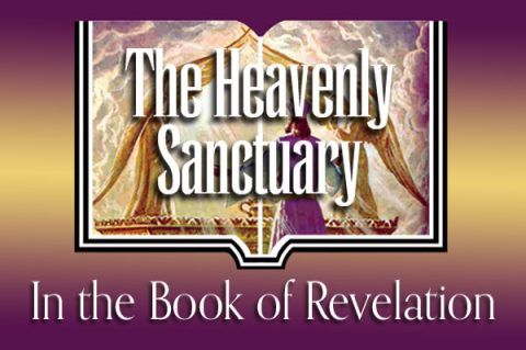 The Heavenly Sanctuary In the Book of Revelation