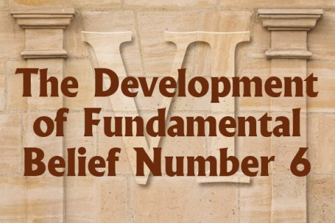 The Development of Fundamental Belief Number 6