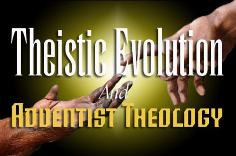 Theistic Evolution and Adventist Theology