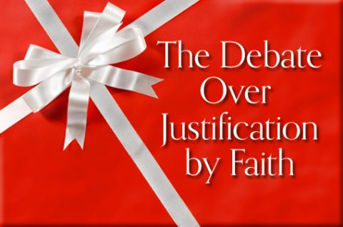 The Debate Over Justification by Faith