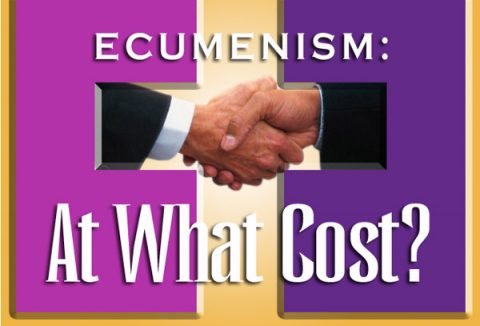 Ecumenism: At What Cost?