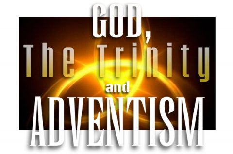 God, The Trinity and Adventism