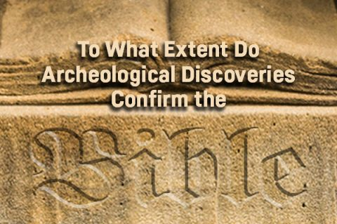 To What Extent Do Archeological Discoveries Confirm the Bible
