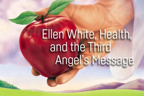 Ellen White, Health, and the Third Angel's Message - 3