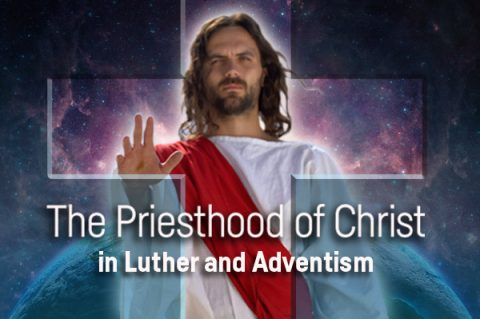 The Priesthood of Christ in Luther and Adventism