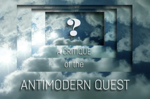 A Critique of the Antimodern Quest